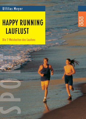 Happy Running: Lauflust: Die 7 Weisheiten des Laufens