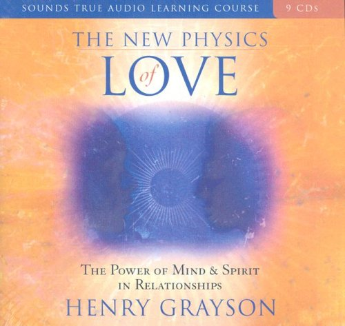 The New Physics of Love: The Power of Mind and Spirit in Relationships by Sounds True