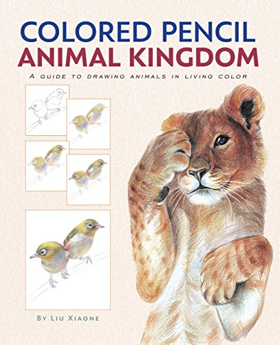 (Colored Pencil Animal Kingdom (A Guide to Drawing Animals in Living Color))