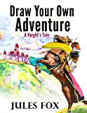 img - for Draw Your Own Adventure - A Knight's Tale: A Hilarious Choose Your Own Story Coloring Book For Children Ages 8-12 (Volume 1) book / textbook / text book