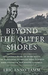 Beyond the Outer Shores : The Untold Odyssey of Ed Ricketts, the Pioneering Ecologist Who Inspired J
