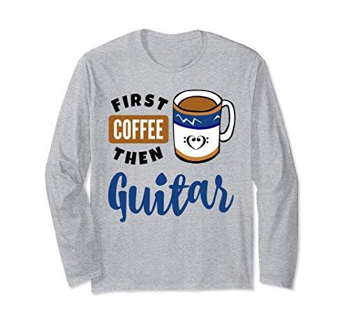 First Coffee Then Guitar Music Lover Bass Clef Heart Mug Long Sleeve Shirt