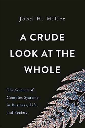 (A Crude Look at the Whole: The Science of Complex Systems in Business, Life, and Society)