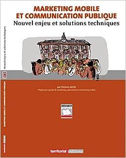 b54d99c9ee Amazon.fr - Marketing Mobile et Communication Publique - Nouvel Enjeu et  Solutions Techniques - Florence Jacob - Livres