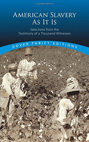 Search : American Slavery As It Is: Selections from the Testimony of a Thousand Witnesses (Dover Thrift Editions)