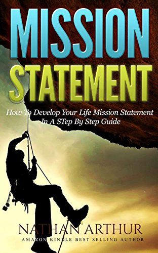 Mission Statement: How to Develop Your Life Mission Statement In a Step By Step Guide (Personal Mission Statement, Life Goals, Successful life, Create Mission statement,)
