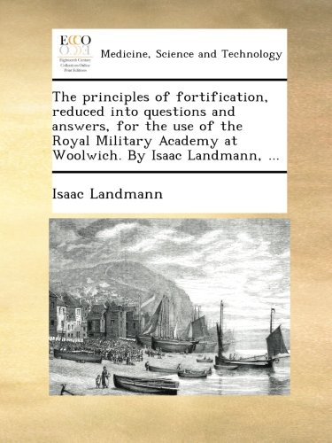 Download The principles of fortification, reduced into questions and answers, for the use of the Royal Military Academy at Woolwich. By Isaac Landmann, ... ebook