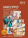 HMO/PPO Directory 2015: Detailed Profiles of U.s. Managed Healthcare Organizations & Key Decision Makers