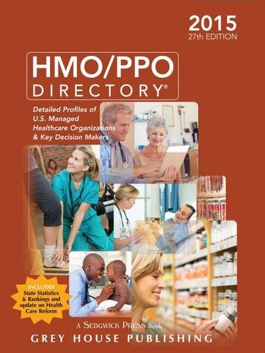 HMO/PPO Directory 2015: Detailed Profiles of U.s. Managed Healthcare Organizations & Key Decision Makers by Grey House Pub