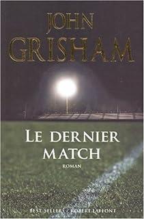 Le dernier match : roman, Grisham, John
