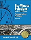 Six-Minute Solutions for Civil PE Exam Transportation Problems, 5th Ed by Norman R. Voigt PE PLS (2014-10-30)