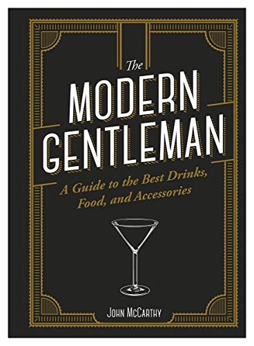 The Modern Gentleman: The Guide to the Best Food, Drinks, and Accessories