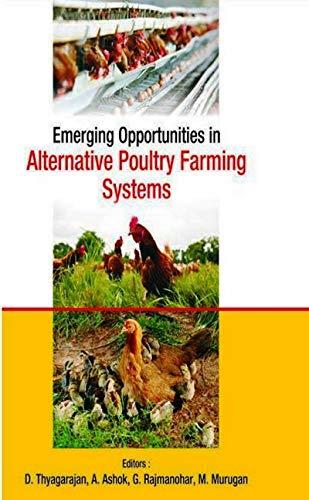 Emerging Opportunities in Alternative Poultry Farming Systems por D. Thyagarajan,A. Ashok