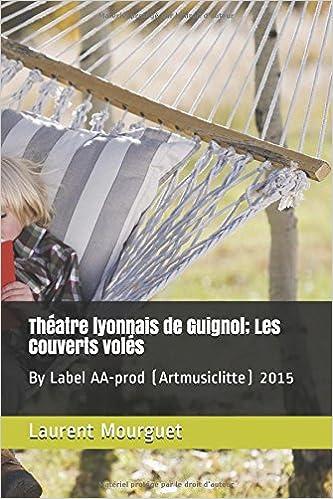 Théatre lyonnais de Guignol; Les Couverts volés: By Label AA-prod (Artmusiclitte) 2015 (French Edition)