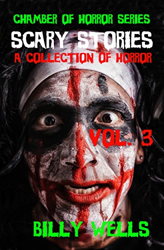 Book: Scary Stories - A Collection of Horror- Volume 3 (Chamber of Horror Series) by Billy Wells