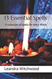 13 Essential Spells: A collection of spells for every Witch.