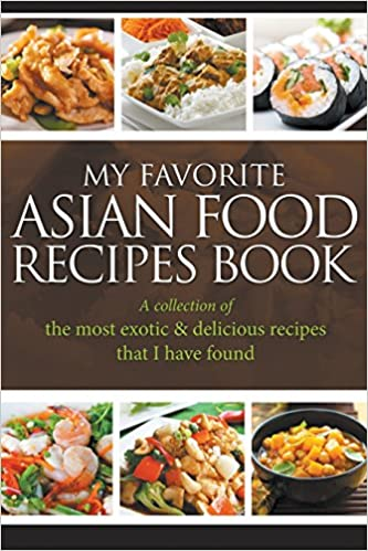 My favorite asian food recipes book a collection of the most exotic my favorite asian food recipes book a collection of the most exotic delicious recipes that i have found jornal easy 9781635019711 amazon books forumfinder Gallery