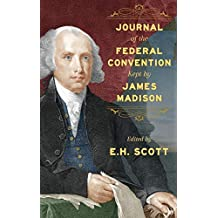 Journal of the Federal Convention Kept by James Madison: Special Edition