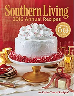 Southern Living 2016 Annual Recipes: Every Single Recipe From 2016 (Southern  Living Annual Recipes