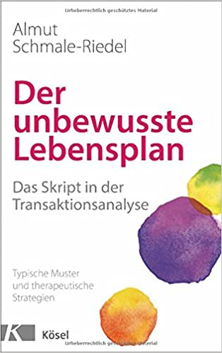 Der unbewusste Lebensplan: Das Skript in der Transaktionsanalyse ...