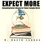 Expect More: Demanding Better Libraries for Today's Complex World | R. David Lankes