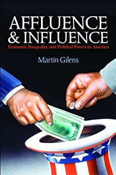 Affluence and Influence: Economic Inequality and Political Power in America by [Gilens, Martin]