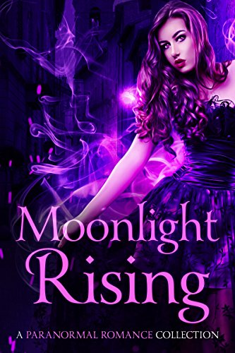 Moonlight Rising: A Paranormal Romance Collection