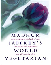 Madhur Jaffrey's World Vegetarian: An Unrivalled Sourcebook of Over 600 Recipes and Ingredients from All Over the Globe