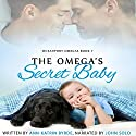 The Omega's Secret Baby: Oceanport Omegas, Book 1 Audiobook by Ann-Katrin Byrde Narrated by John Solo
