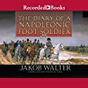 The Diary of a Napoleonic Foot Soldier Audiobook by Jakob Walter Narrated by Patrick Tull