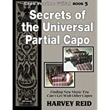 Secrets of the Universal Partial Capo: Finding New Music You Can't Get With Other Capos (Capo Voodoo Guitar) (Volume 5)