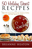 50 Holiday Dessert Recipes: Delectable Dessert Ideas For The Christmas Holidays And Other Special Occasions - Holiday Pastry Cookbook for Cheesecake, Christmas Cookies and More