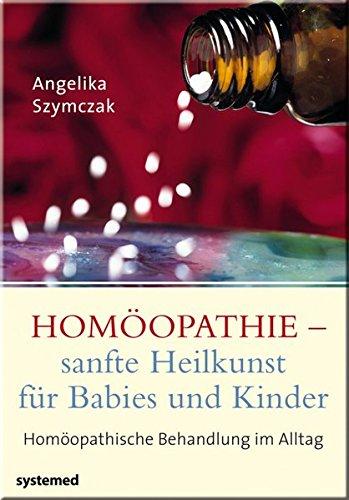 Homöopathie - sanfte Heilkunst für Babies und Kinder: Homöopathische Behandlung im Alltag