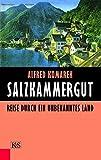Salzkammergut: Reise durch ein unbekanntes Land