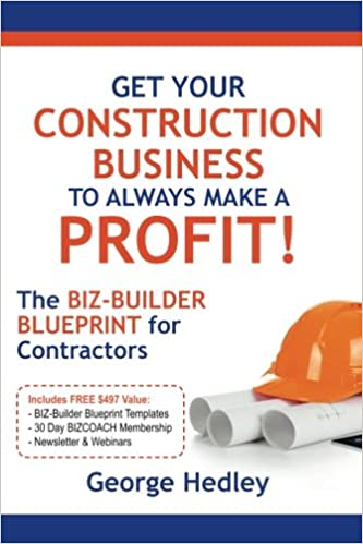 Get your construction business to always make a profit the biz get your construction business to always make a profit the biz builder blueprint for contractors george hedley 9781500965761 amazon books malvernweather Image collections