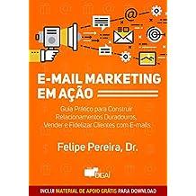 E-mail Marketing em Ação: Guia Prático para Construir Relacionamentos Duradouros, Vender e Fidelizar Clientes com E-mails