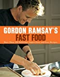 Gordon Ramsay's Fast Food: More Than 100 Delicious, Super-Fast, and Easy Recipes