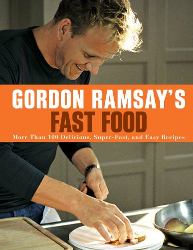 Gordon Ramsay's Fast Food: More Than 100 Delicious, Super-Fast, and Easy Recipes ()