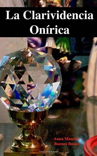 Download La Clarividencia Onírica: Aprenda a Ver su Futuro en sus Sueños (Spanish Edition) PDF