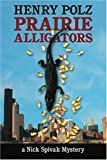 Prairie Alligators, Henry Polz, 0595314767