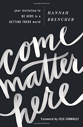 Come Matter Here: Your Invitation to Be Here in a Getting There World cover