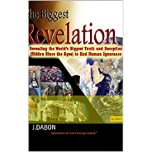 The Biggest Revelation: Revealing the World's Biggest Truth and Deception Hidden Since the Ages to End Human Ignorance (1)
