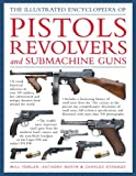 The Illustrated Encyclopedia of Pistols, Revolvers and Submachine Guns, Will Fowler and Anthony North, 146430338X