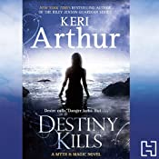 Destiny Kills: Myth & Magic, Book 1 | Keri Arthur