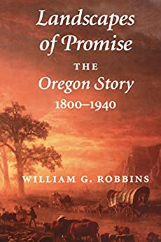 Landscapes of Promise: The Oregon Story, 1800-1940 (Weyerhaeuser Environmental Books) by [Robbins, William G.]