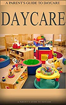 Daycare: Busy Parents Guide to Raise Healthy Kids Worry Free (Daycare Management, Childcare, Daycare, Daycare Business, Childcare Books, Daycare Whisperers) by [Spears, Rita]
