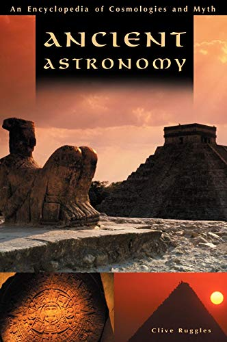 Ancient Astronomy: An Encyclopedia of Cosmologies and Myth por Clive Ruggles