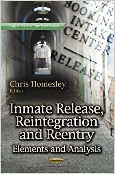Book Inmate Release, Reintegration and Reentry: Elements and Analysis (Law, Crime and Law Enforcement) (2013-05-03)