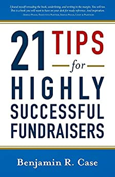 21 Tips for Highly Successful Fundraisers by [Case, Benjamin R.]