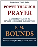 Power Through Prayer: a Christian Classic by Edward Mckendree (E. M. ) Bounds, E. M. Bounds, 1468091425